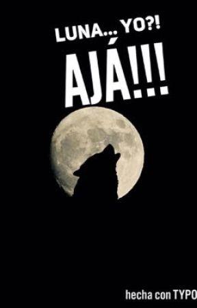 Luna ...yo?! Ajá!! El alfa posesivo. by zule_angel