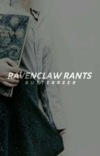 Ravenclaw Rants by -butterbeer