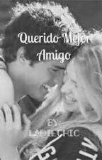 Querido Mejor Amigo👫 by PupiChavez_06