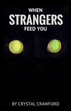 When Strangers Feed You [ON HOLD] by CCrawfordWriting
