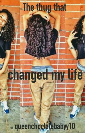 the thug that changed my life by queenchoclatebabyy10