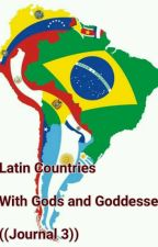 Latin Countries With Gods and Goddesses ((Journal 3)) by Peru_and_Romano