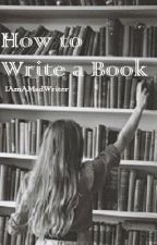 How To Write A Book by IAmAMadWriter