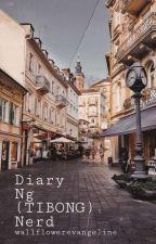 Diary Ng (TIBONG) Nerd by wallflowerangel_29