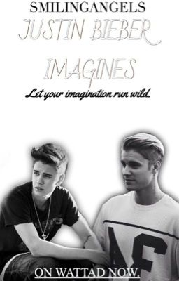 Justin Bieber Imagines{COMPLETED}