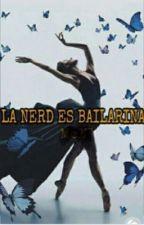 La Nerd Es Bailarina  (#1 Saga Familia Gilbert) by Zukucande2Mc