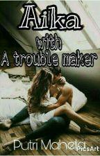 Aika With  a trouble maker by putrimaheta