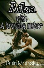Aika With  a trouble maker by putrimaheta