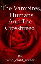 The vampires, humans and The crossbreed by wild_child_writer