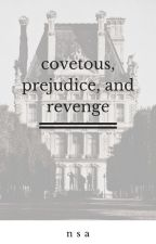 Covetous, Prejudice, and Revenge by nisaprimadiaty