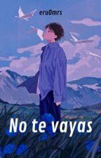 ¡No Te Vayas!  by Dramonio_ER