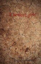 2 broken girls by sweetielover123