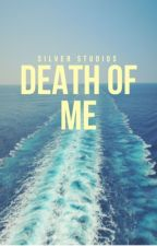 Death of Me  by Silver_Slays
