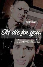 I'd die for you. (A shumdario AU) by lyssatriestowrite