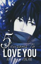 5 Reasons to Love You || Airhi_Lee » vonlane by vonlane