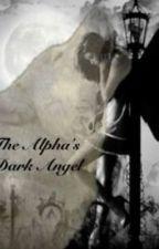 The Alpha's Dark Angel by danie_ggirl