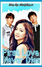 First Love Never Dies| Published Under Teen Fiction by NerdyBoy_13