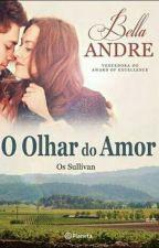 O olhar do Amor-#01 Serie Os Sullivans by ThaynannSousa