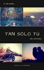 TAN SÓLO TÚ [sin editar] by paolacalderongt