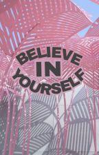 Believe In Yourself by claraspermata27