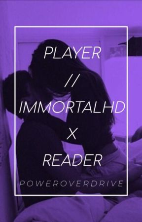 Player // Immortalhd x Reader by PowerOverDrive