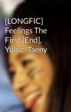 [LONGFIC] Feelings The First [End], Yulsic, Taeny by TotoroHw93
