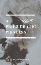 A Problematic Princess by sharadev