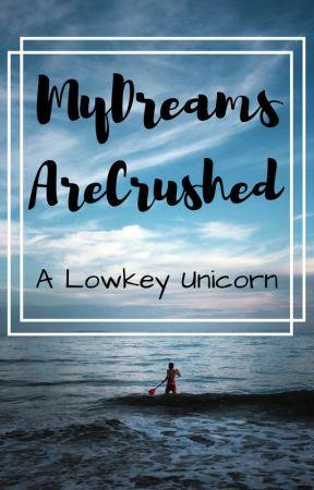 My Dreams Are Crushed by alowkeyunicorn