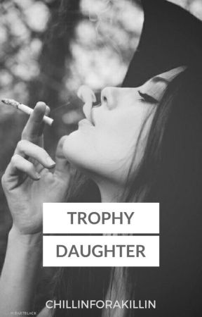 Trophy Daughter by ChillinForAKillin