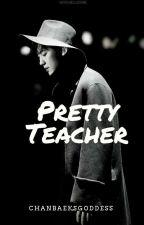 Pretty Teacher    Chanbaek #1 by ChanbaeksGoddess