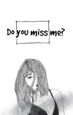 Do you miss me? by TaCoVeriVJednorozce