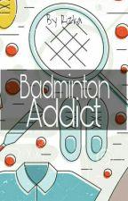 Badminton Addict by PhoenixDactilyfera