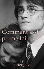 Comment as-tu pu me faire ça ? {Harmione}  by potter_love
