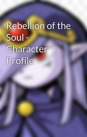 Rebellion of the Soul - Character Profile by TransUniversal