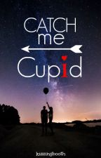 Catch me, Cupid by KissingBooth