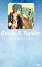CrushXReader↪One-shots by JustAPersonOverHerez
