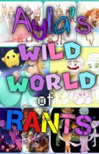 Ayla's Wild World of Rants! by Gamergirl80