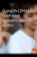 [Long-fic] [MA] boyfriend Vampire (2pm fanfic) by hottestiu2pm