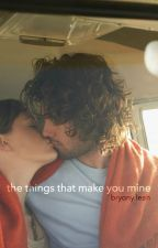The Things That Make You Mine by bryonymagee