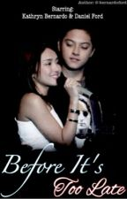 Before It's Too Late (KathNiel) by -bernardoford