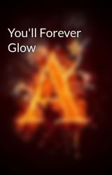 You'll Forever Glow by MissLaRie_09