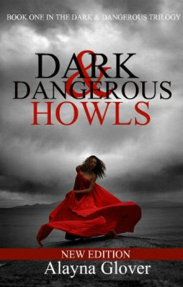 *NEW EDITION*Dark & Dangerous Howls (Book 1 in the D&D Trilogy) by AlaynaGlover