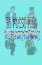 SE FOSSI MIA || FEDERICO ROSSI || FINITO || #Wattys2017 by AlessandraRossi14