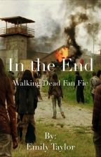 In The End (a Walking Dead fan fiction) (ON HOLD) by BeautifulCreature_
