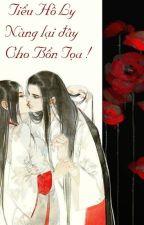 Tiểu Hồ Ly Nàng Lại Đây Cho Bổn Tọa by cammun09