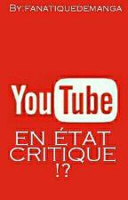 YOUTUBE EN ÉTAT CRITIQUE ?!  by fanatiquedemanga
