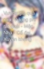 Vương gia quá xấu, Vương phi rất quái - Mặc Nhã - Cổ đại, Xuyên không by neko_yue