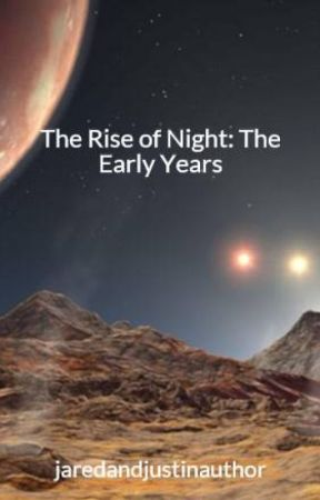 The Rise of Night: The Early Years by jaredandjustinauthor