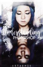 Understanding Photoshop by -artaemis