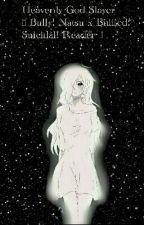 Heavenly God Slayer | { Bully! Nastu x Bullied! Suicidal! Reader } HIATUS-HIATUS by _Angel_Of_Grief_
